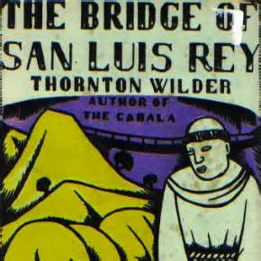 "an analysis of the novella our town the bridge of san luis rey by thornton wilder The rogue adapts thornton wilder novel for stage ""our town "" ""i can't the rogue theatre's production of ""the bridge of san luis rey by."